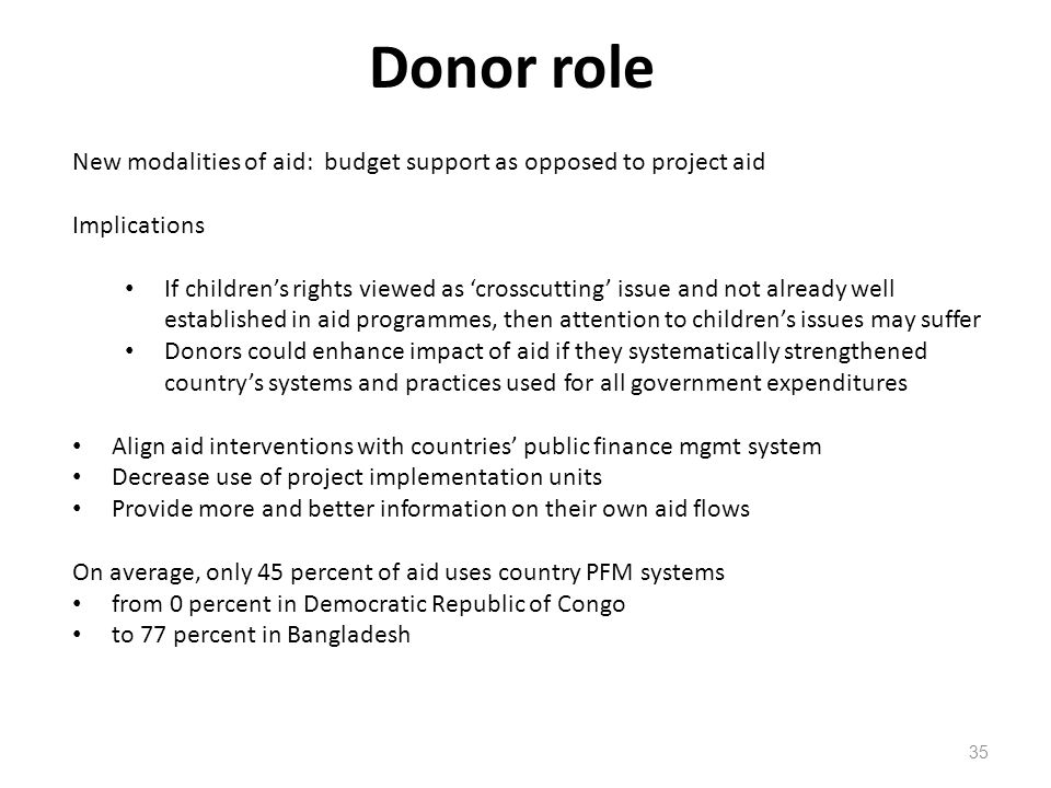 Donor role New modalities of aid: budget support as opposed to project aid. Implications.