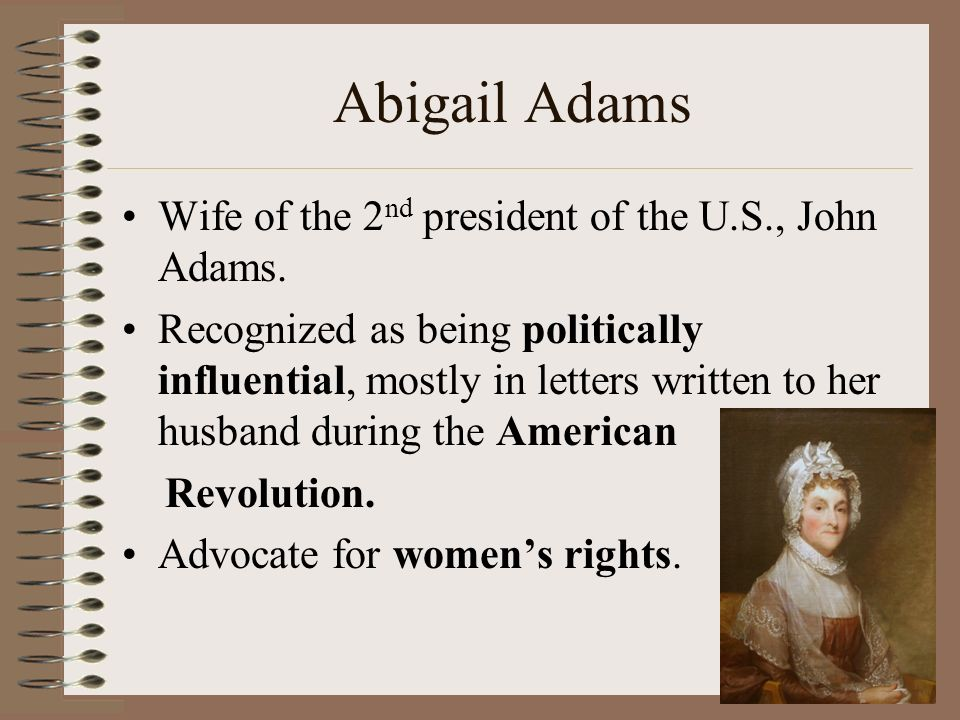 "an introduction to the life of abigail adams a feminist and and influential political adviser Remembering the ladies in 1776, abigail adams penned a letter to her husband, congressman john adams, asking him to please ""remember the ladies"" in the ""new."