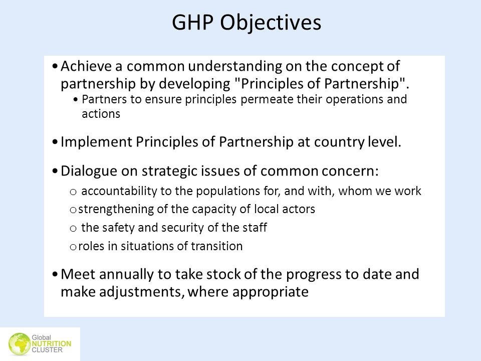 GHP Objectives Achieve a common understanding on the concept of partnership by developing Principles of Partnership .