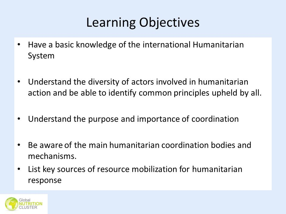 Learning Objectives Have a basic knowledge of the international Humanitarian System.