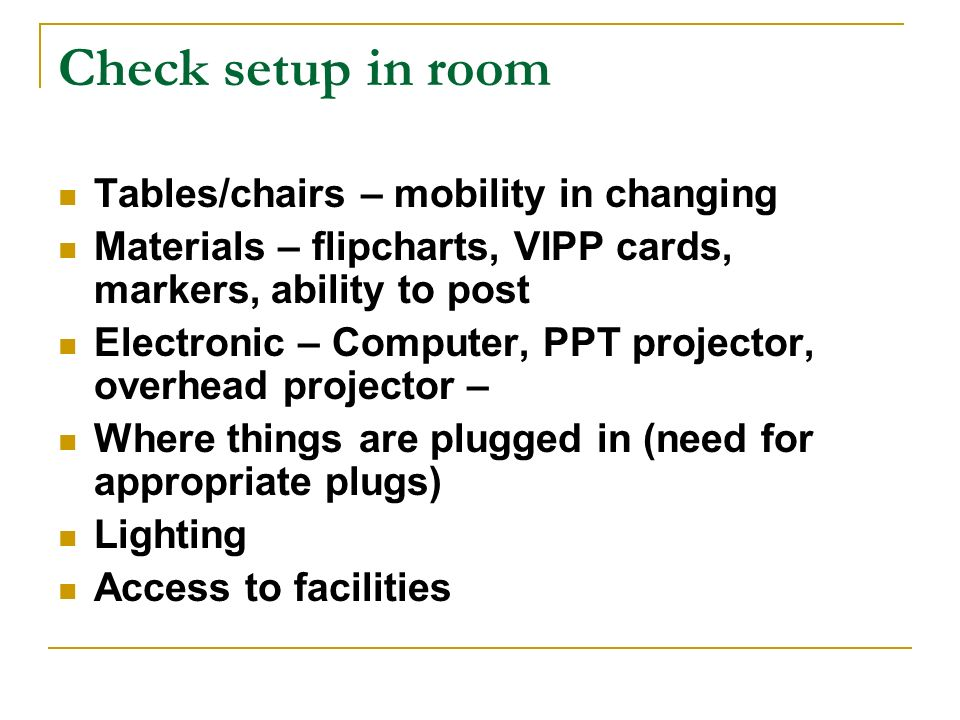 Check setup in room Tables/chairs – mobility in changing