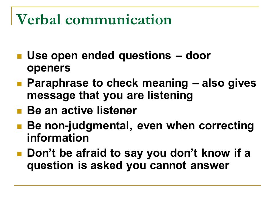 Verbal communication Use open ended questions – door openers