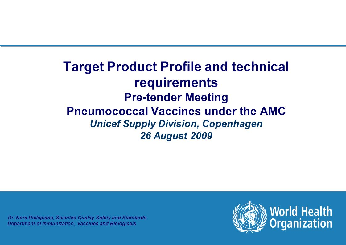 Target Product Profile and technical requirements Pre-tender Meeting Pneumococcal Vaccines under the AMC Unicef Supply Division, Copenhagen 26 August 2009