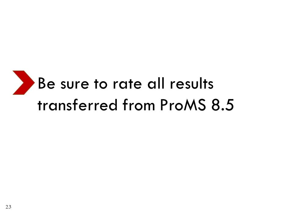 Be sure to rate all results transferred from ProMS 8.5