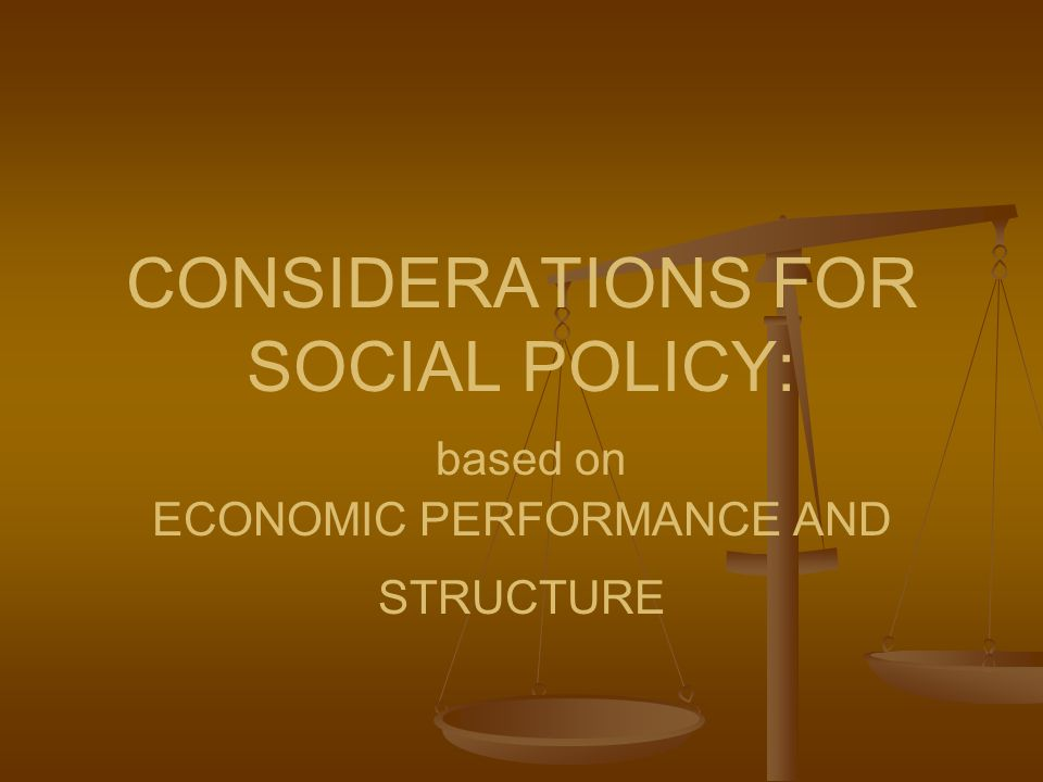 CONSIDERATIONS FOR SOCIAL POLICY: based on ECONOMIC PERFORMANCE AND STRUCTURE