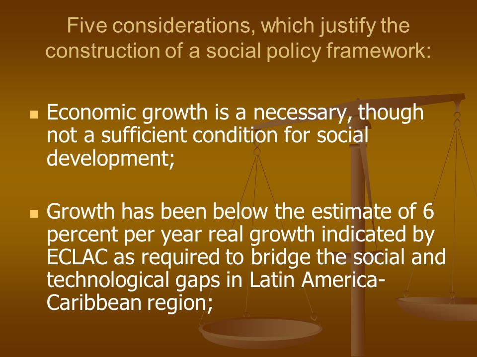 Five considerations, which justify the construction of a social policy framework: