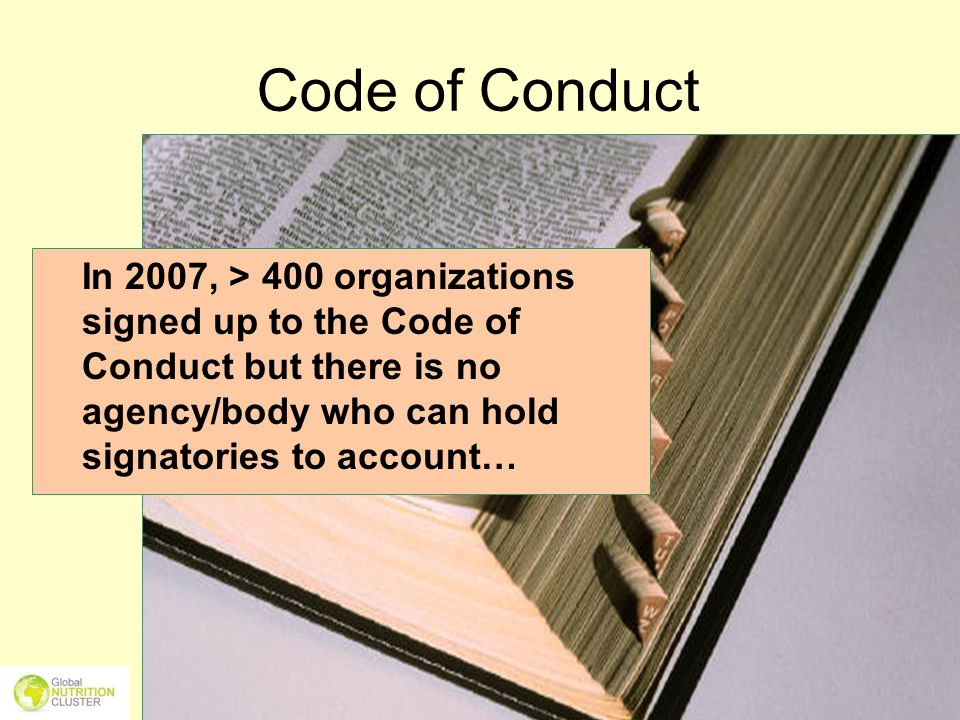 Code of Conduct In 2007, > 400 organizations signed up to the Code of Conduct but there is no agency/body who can hold signatories to account…