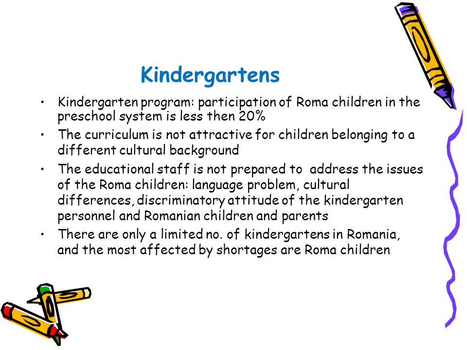 Kindergartens Kindergarten program: participation of Roma children in the preschool system is less then 20%