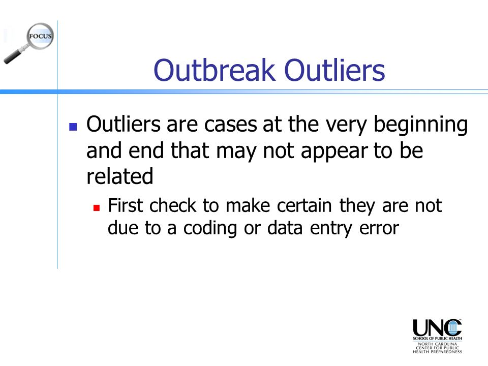 Outbreak Outliers Outliers are cases at the very beginning and end that may not appear to be related.
