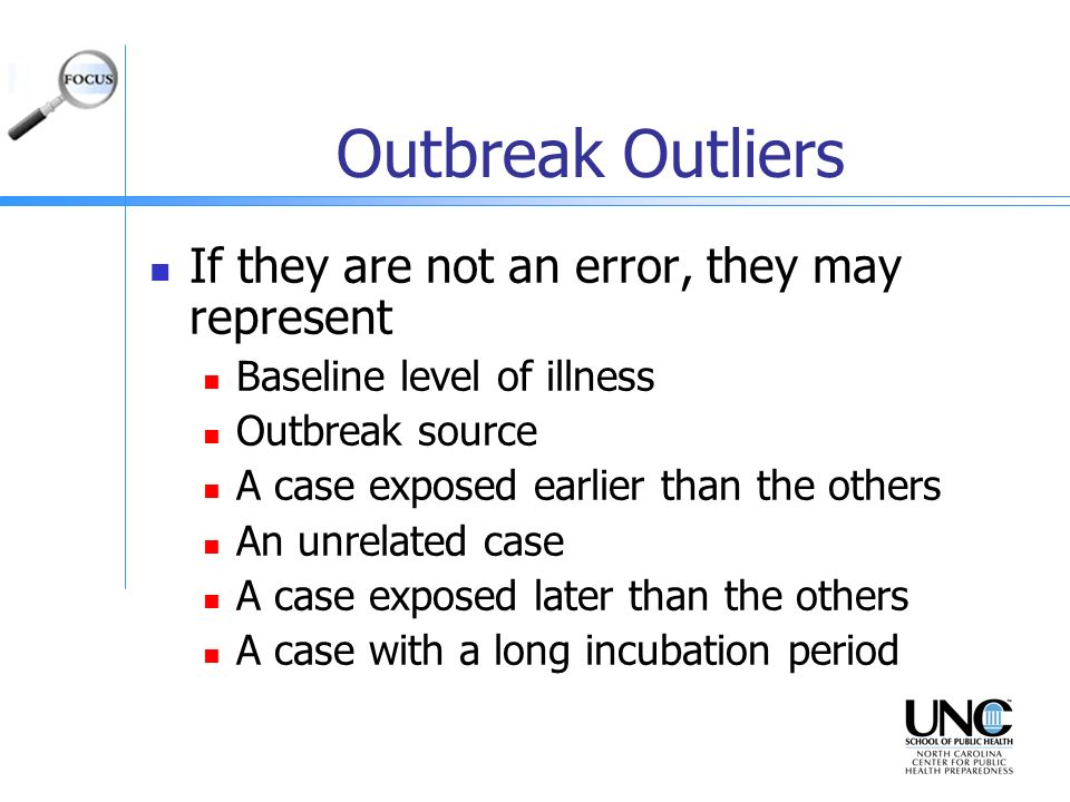 Outbreak Outliers If they are not an error, they may represent