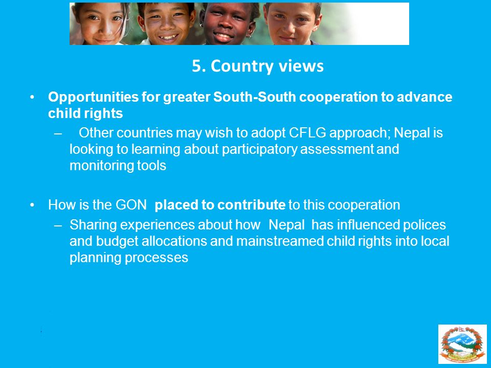 5. Country views Opportunities for greater South-South cooperation to advance child rights.