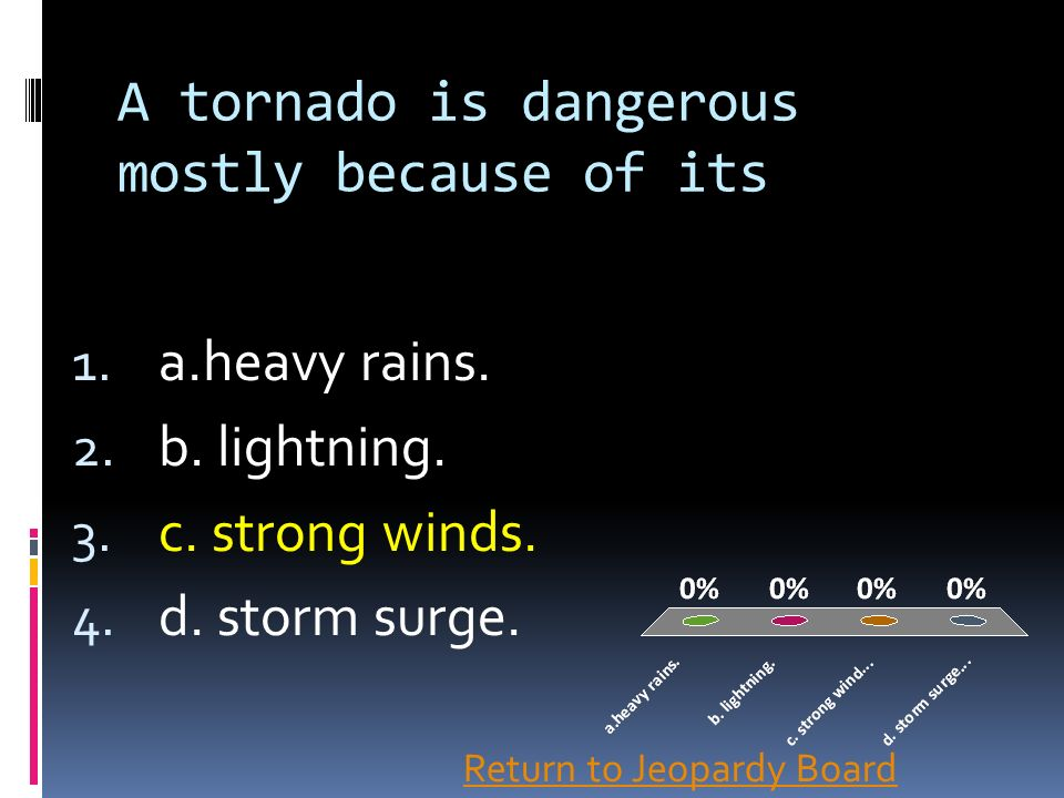 A tornado is dangerous mostly because of its