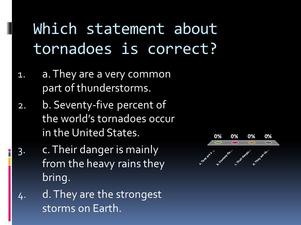Which statement about tornadoes is correct
