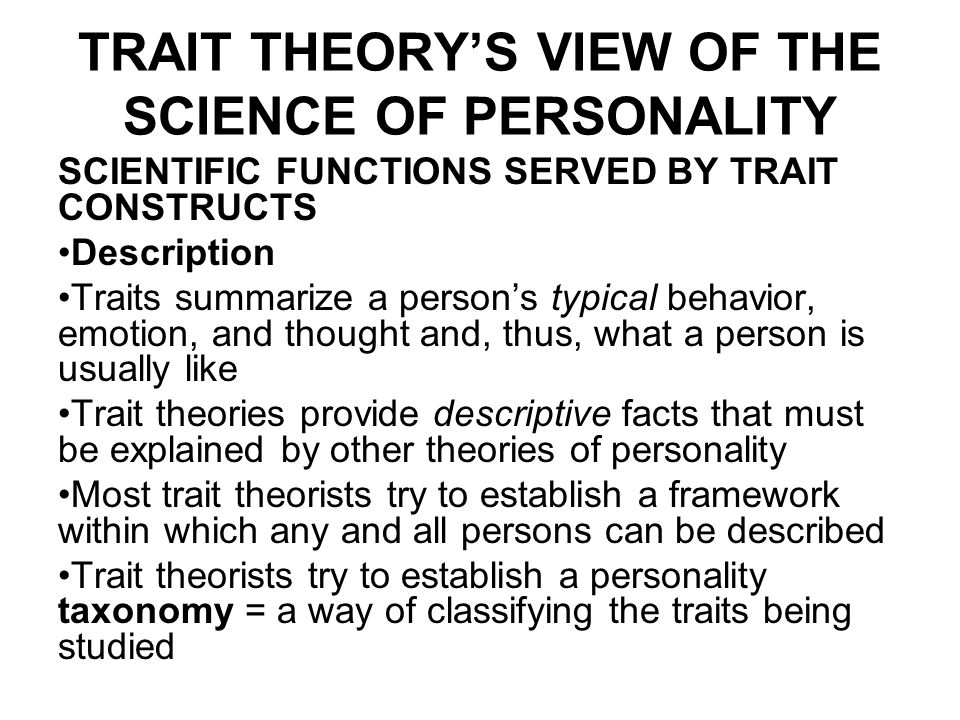 trait theory of personality Trait theory could also be classified as a personality theory since personality is what causes a person to behave a certain way due to his or her emotional qualities, or way of thinking and feeling communication is  the act or process of using words, sounds, signs, or behaviors to express or exchange information or to express ideas, thoughts.