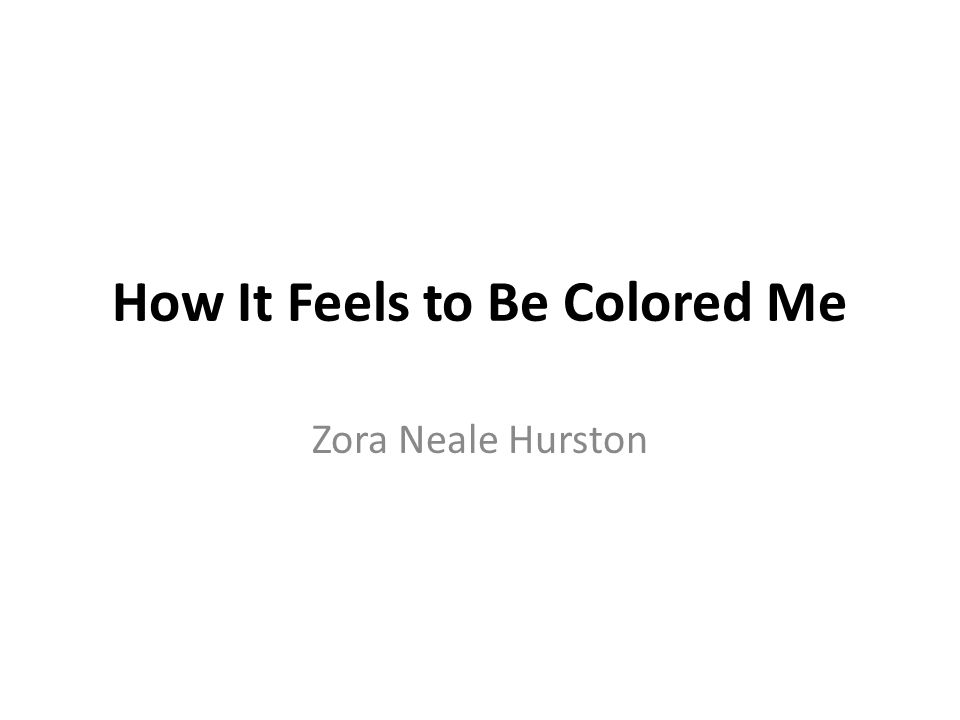 How It Feels to Be Colored Me - ppt download
