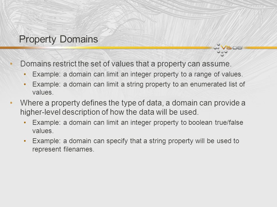 Property Domains Domains restrict the set of values that a property can assume.