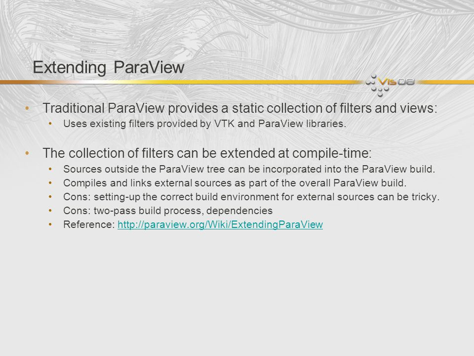 Extending ParaView Traditional ParaView provides a static collection of filters and views: