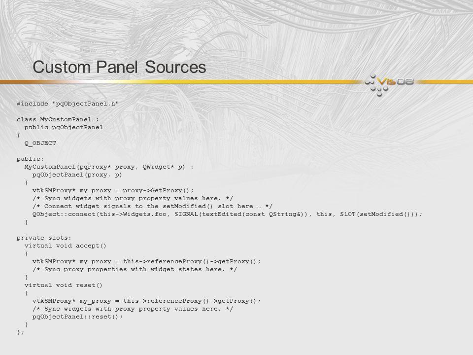 Custom Panel Sources #include pqObjectPanel.h class MyCustomPanel :