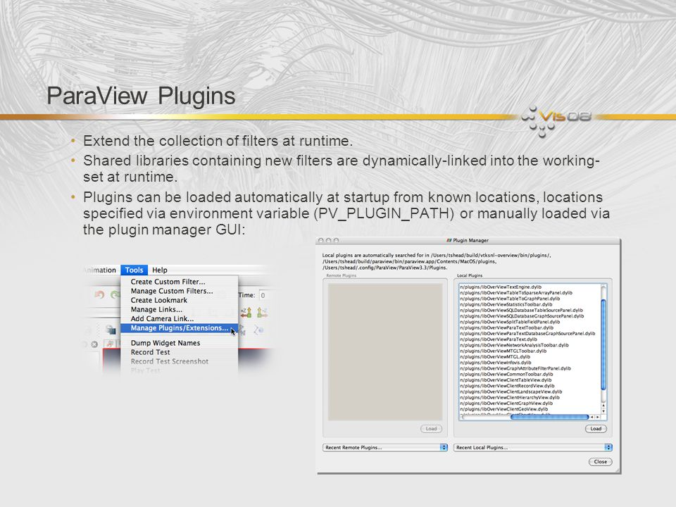 ParaView Plugins Extend the collection of filters at runtime.