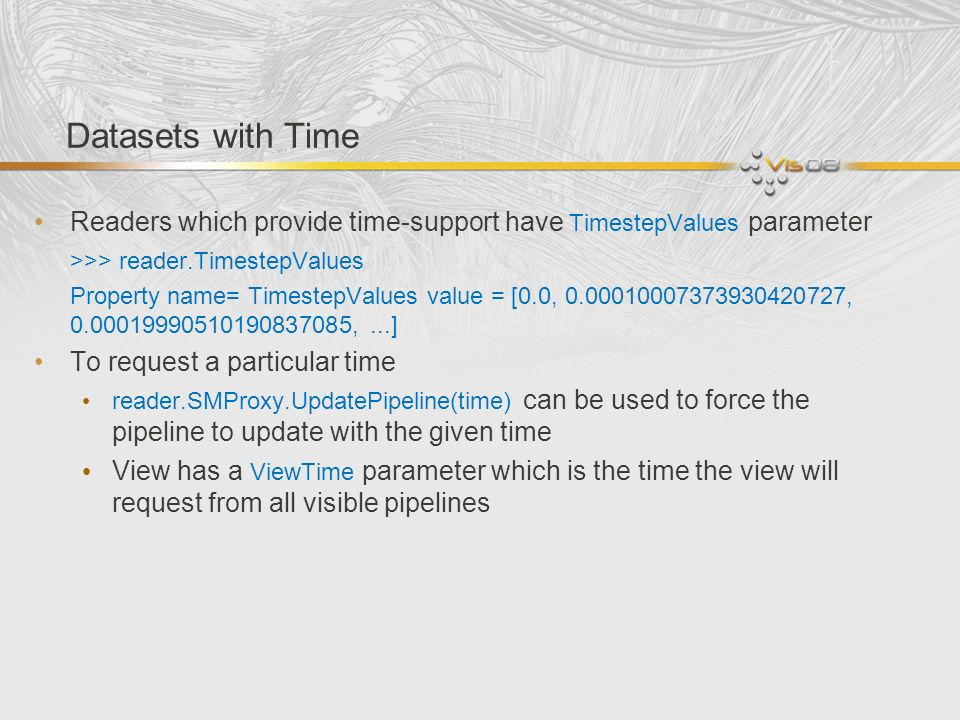 Datasets with Time Readers which provide time-support have TimestepValues parameter. >>> reader.TimestepValues.