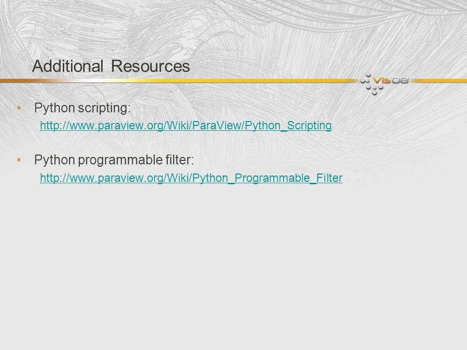 Additional Resources Python scripting: Python programmable filter: