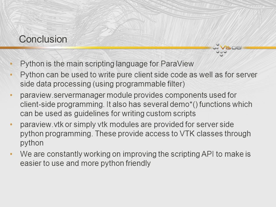 Conclusion Python is the main scripting language for ParaView