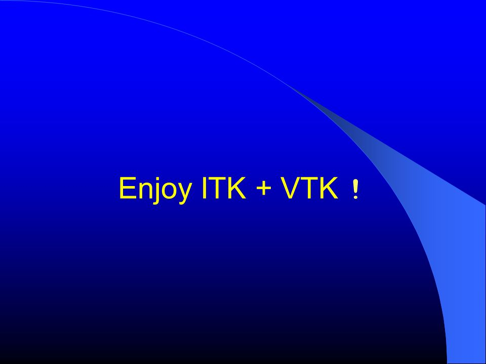 Enjoy ITK + VTK !