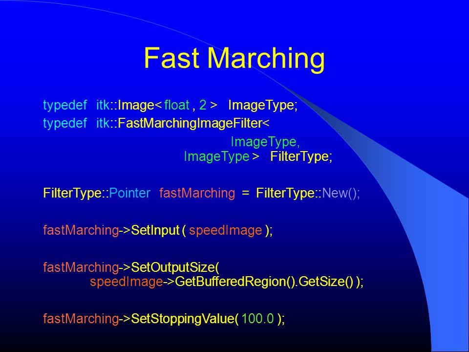 Fast Marching typedef itk::Image< float , 2 > ImageType;