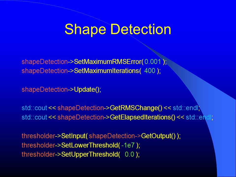 Shape Detection shapeDetection->SetMaximumRMSError( 0.001 );