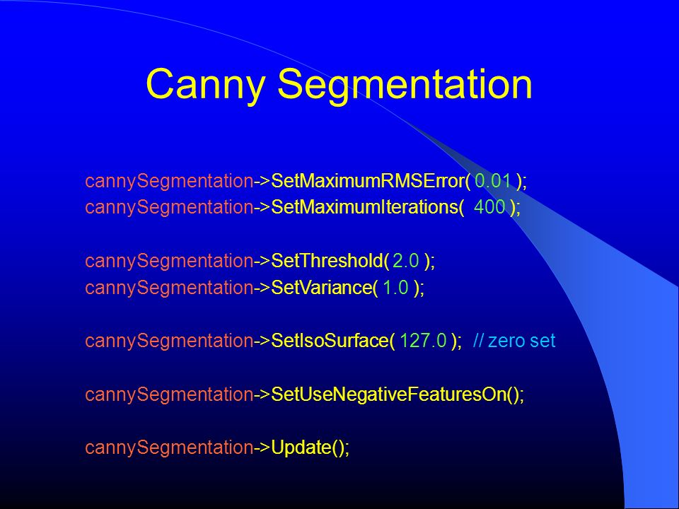 Canny Segmentation cannySegmentation->SetMaximumRMSError( 0.01 );