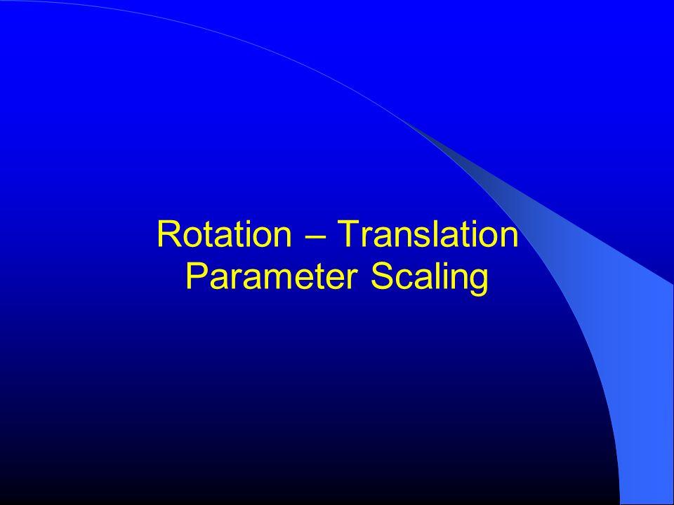 Rotation – Translation Parameter Scaling