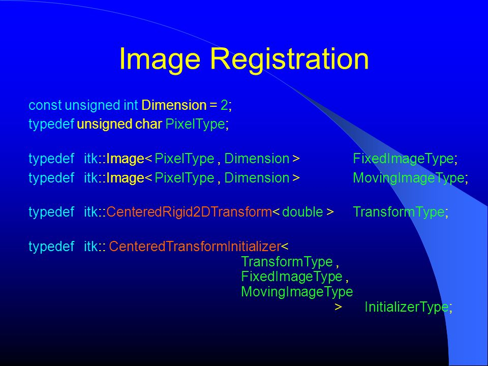 Image Registration const unsigned int Dimension = 2;