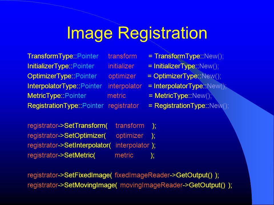 Image Registration TransformType::Pointer transform = TransformType::New();