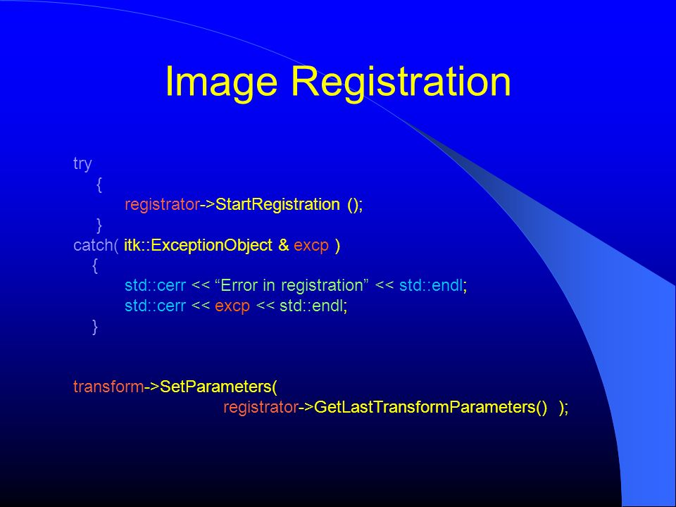 Image Registration try { registrator->StartRegistration (); }