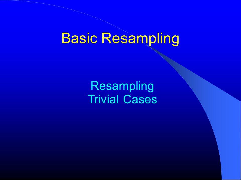Resampling Trivial Cases