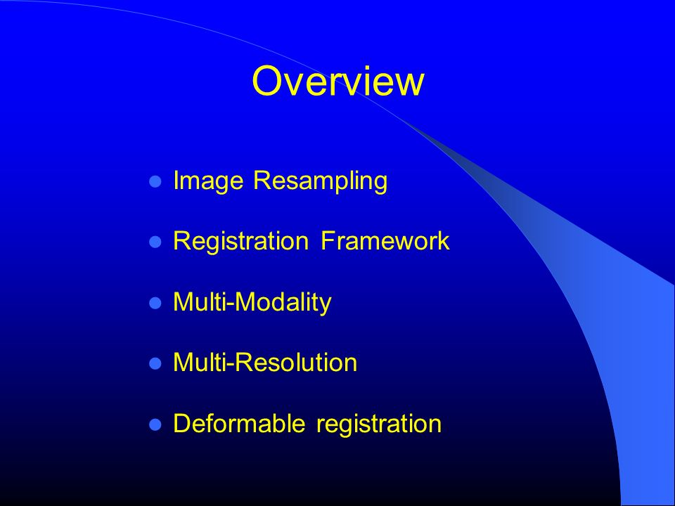 Overview Image Resampling Registration Framework Multi-Modality