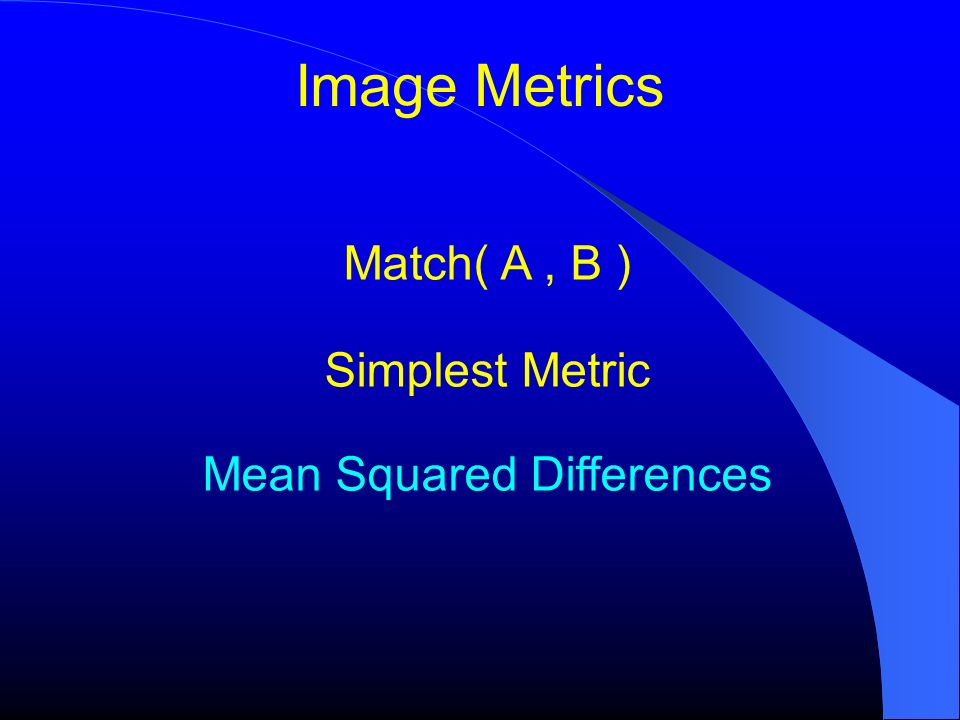 Match( A , B ) Simplest Metric Mean Squared Differences