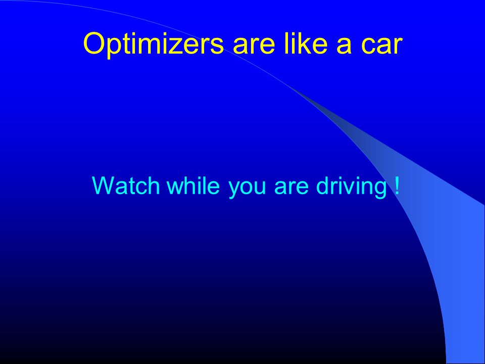 Optimizers are like a car