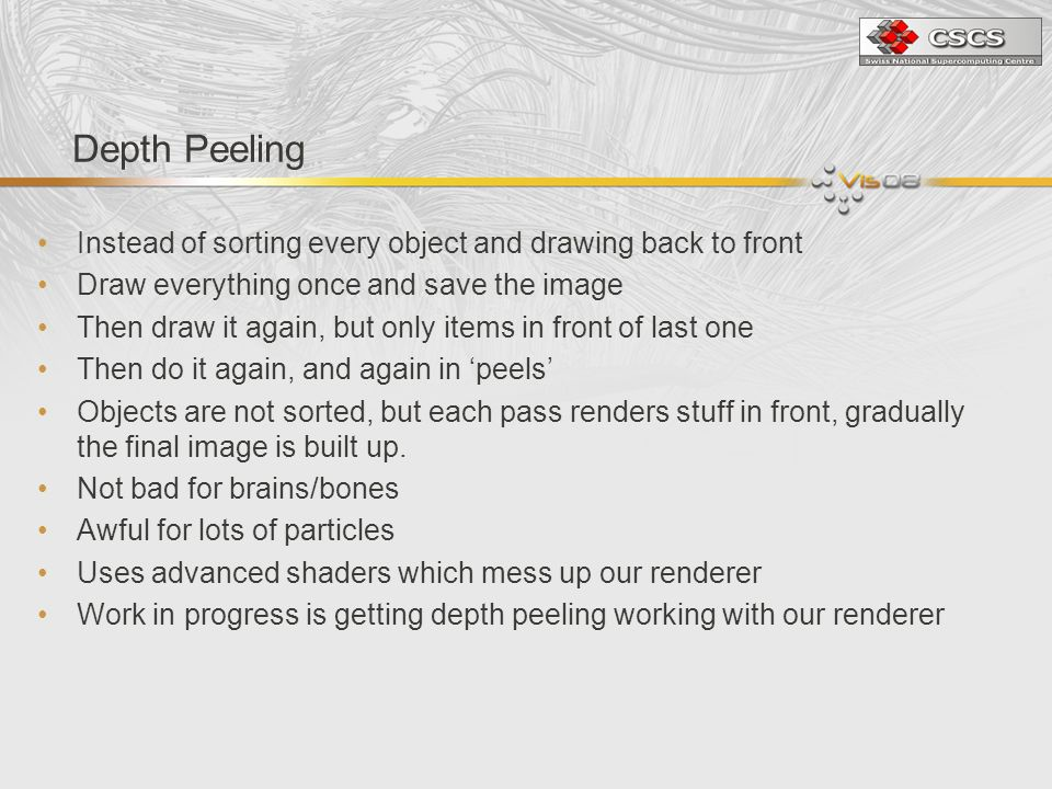 Depth Peeling Instead of sorting every object and drawing back to front. Draw everything once and save the image.