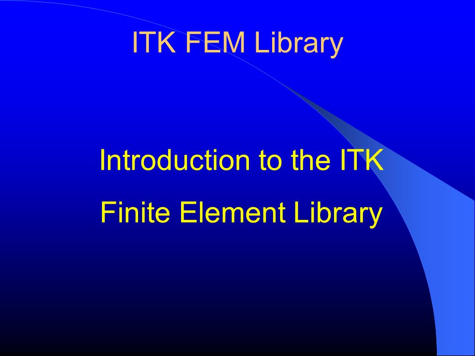 Introduction to the ITK Finite Element Library
