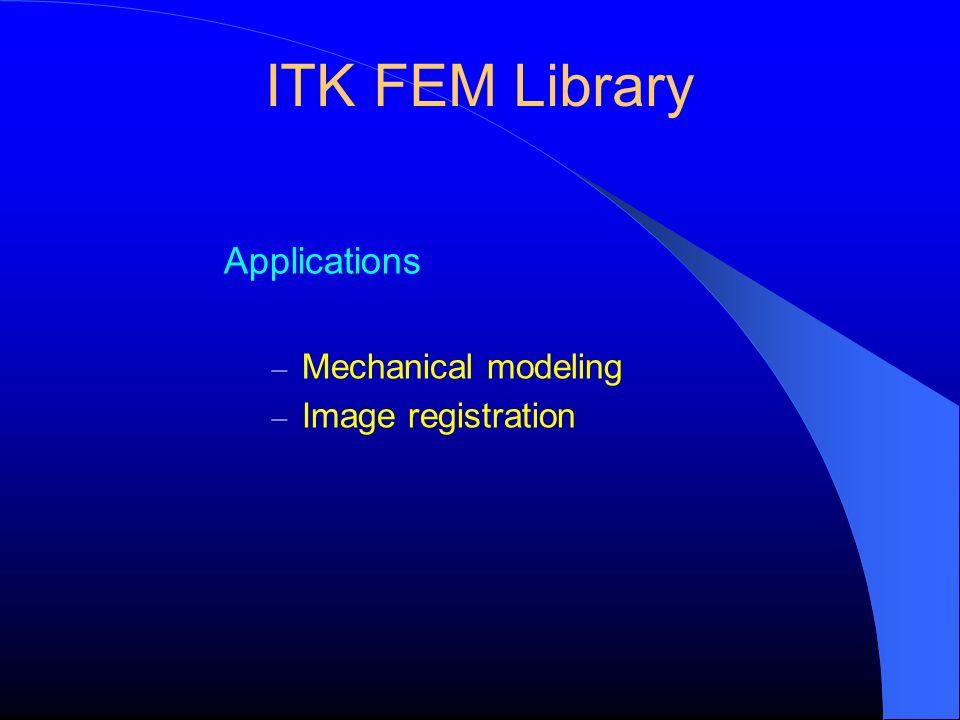 ITK FEM Library Applications Mechanical modeling Image registration