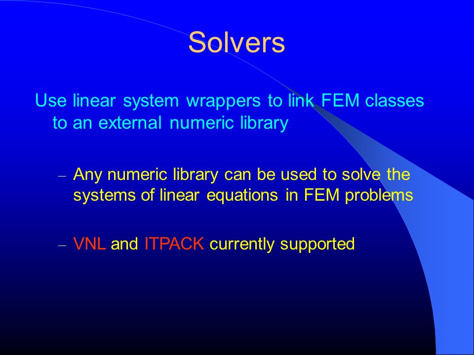 Solvers Use linear system wrappers to link FEM classes to an external numeric library.