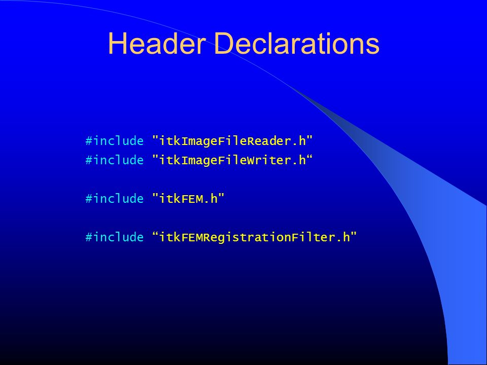 Header Declarations #include itkImageFileReader.h