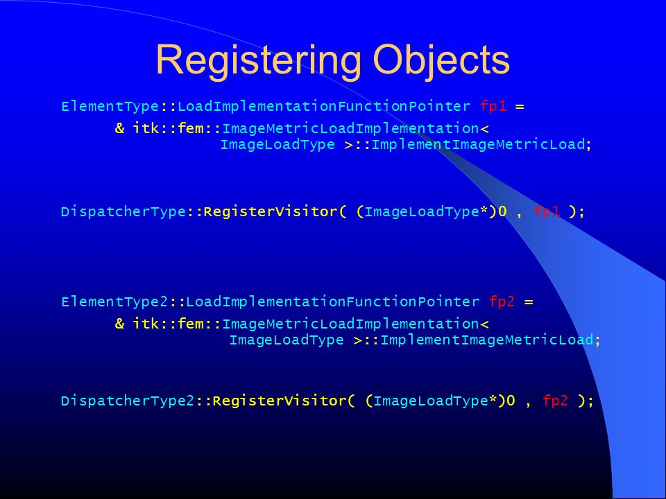 Registering Objects ElementType::LoadImplementationFunctionPointer fp1 =