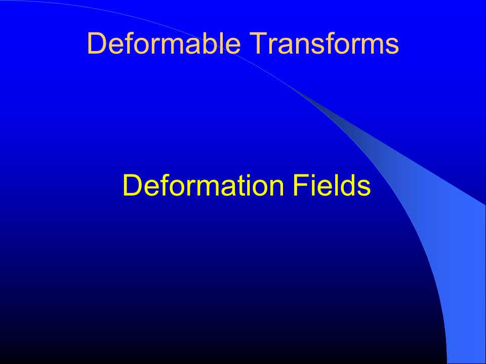 Deformable Transforms