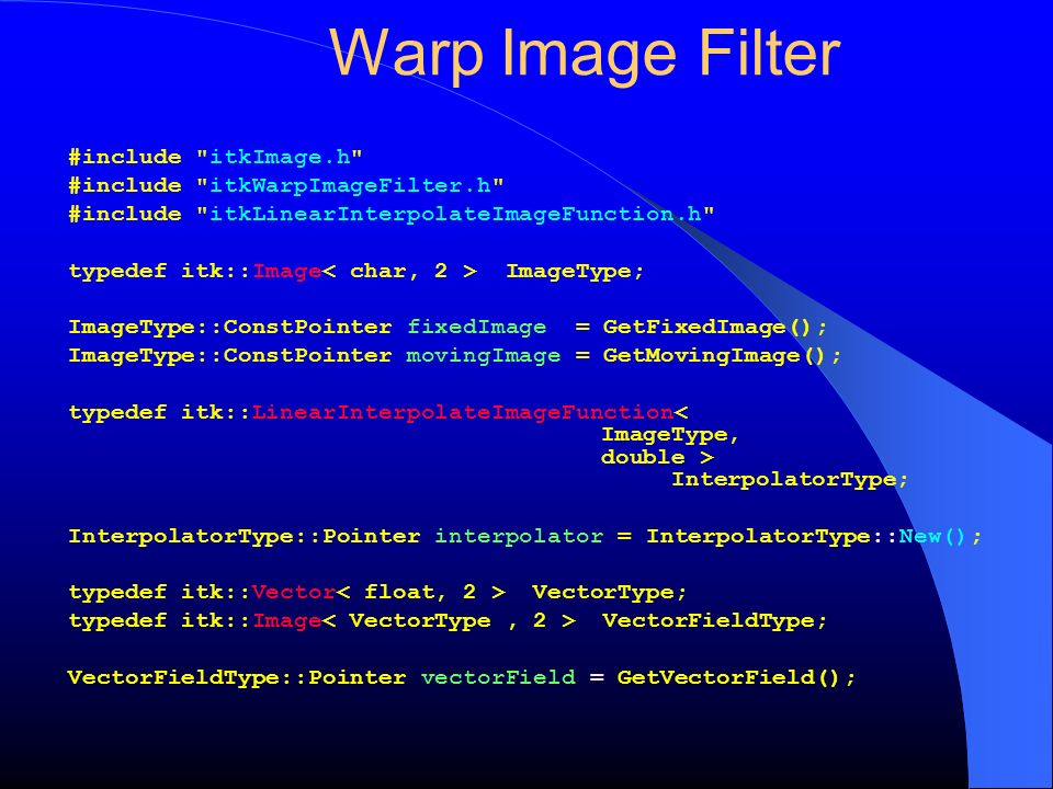 Warp Image Filter #include itkImage.h