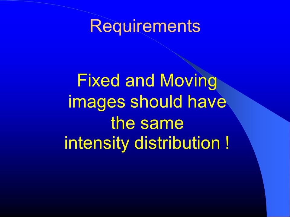 Fixed and Moving images should have the same intensity distribution !