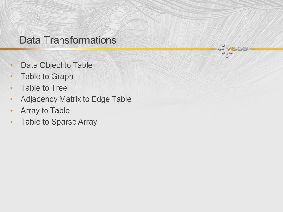 Data Transformations Data Object to Table Table to Graph Table to Tree