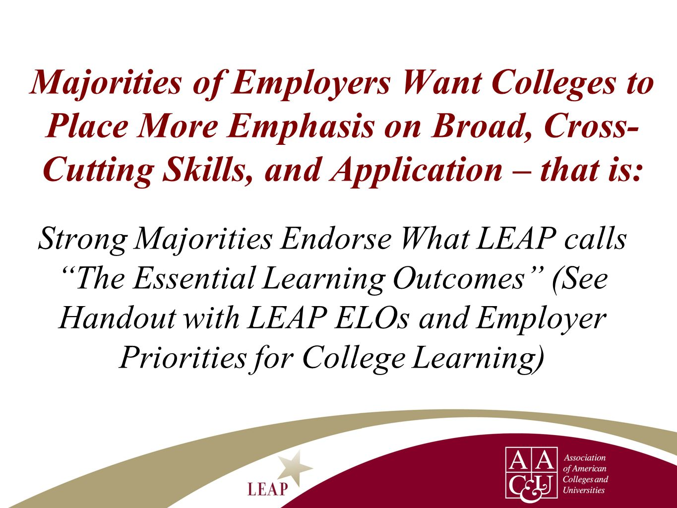 Majorities of Employers Want Colleges to Place More Emphasis on Broad, Cross-Cutting Skills, and Application – that is: