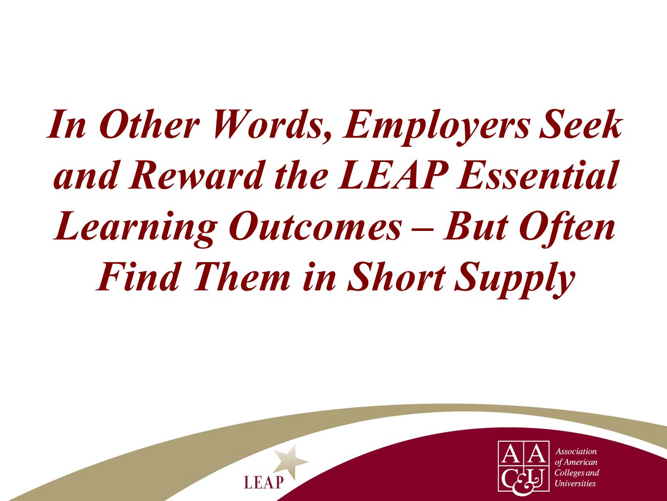 In Other Words, Employers Seek and Reward the LEAP Essential Learning Outcomes – But Often Find Them in Short Supply
